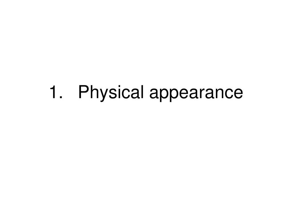 1.Physical appearance