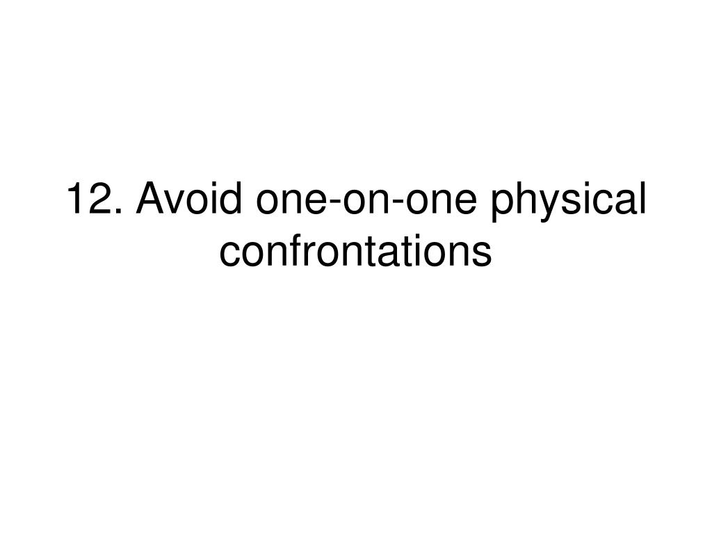 12.Avoid one-on-one physical confrontations