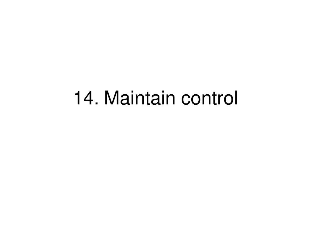 14.Maintain control