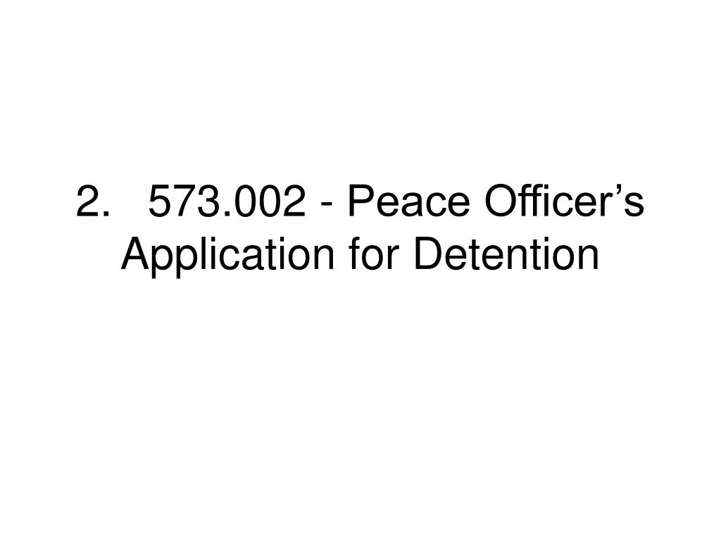2.573.002 - Peace Officer's Application for Detention