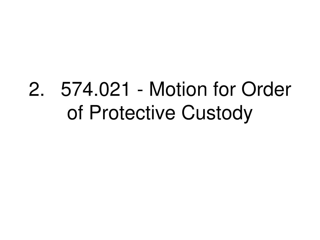 2.574.021 - Motion for Order of Protective Custody