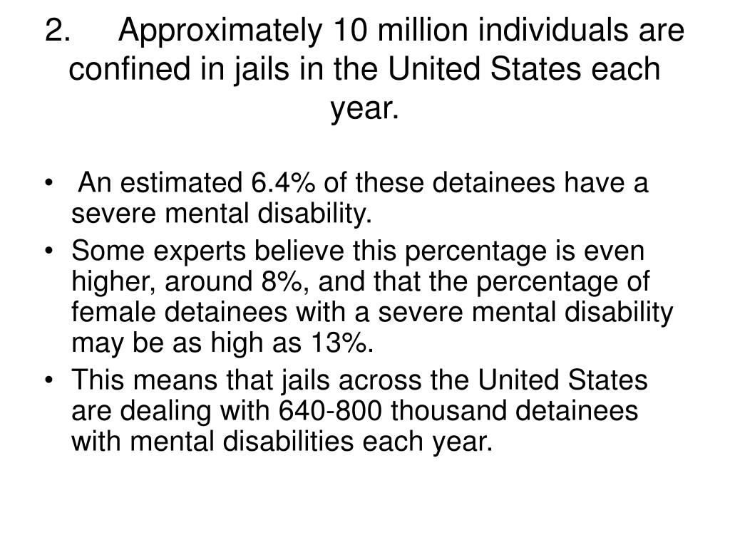 2.Approximately 10 million individuals are confined in jails in the United States each year.