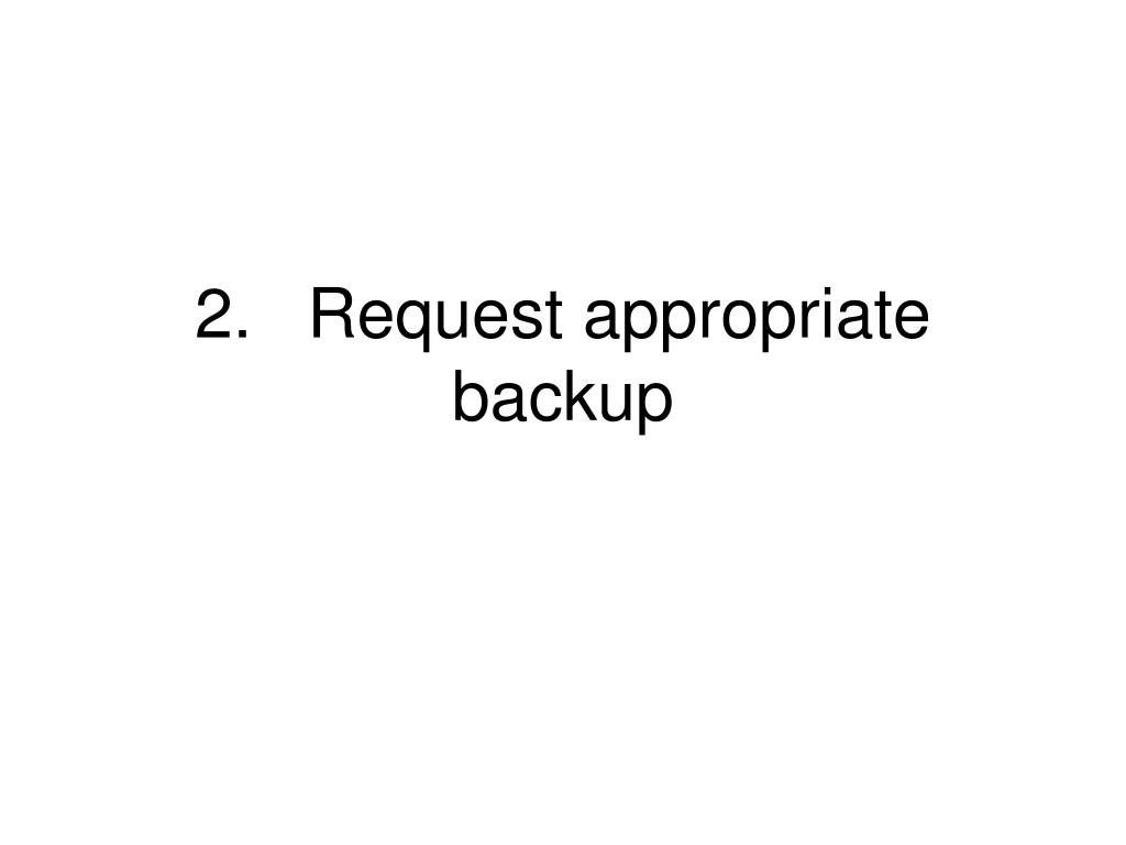 2.Request appropriate backup