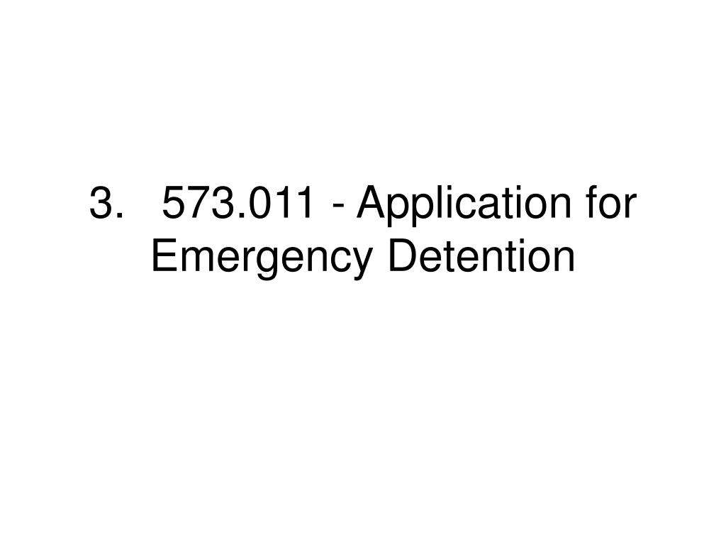 3.573.011 - Application for Emergency Detention