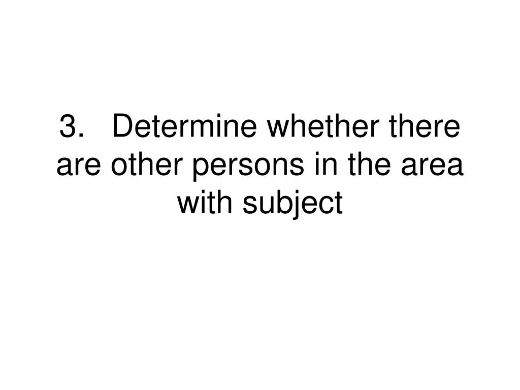 3.Determine whether there are other persons in the area with subject