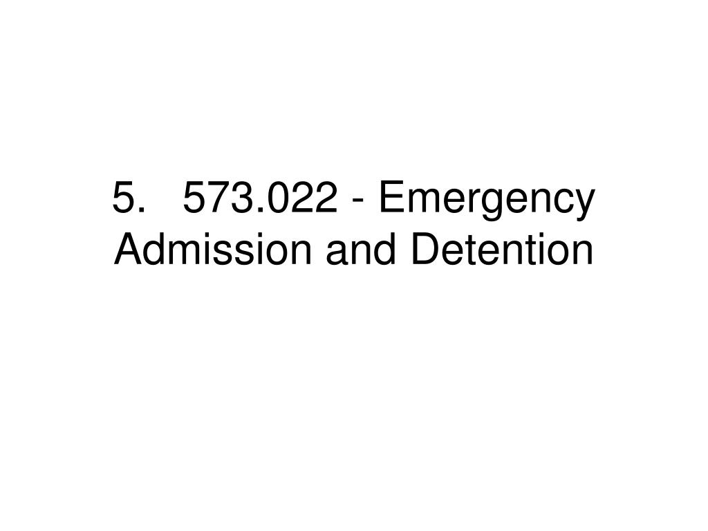 5.573.022 - Emergency Admission and Detention