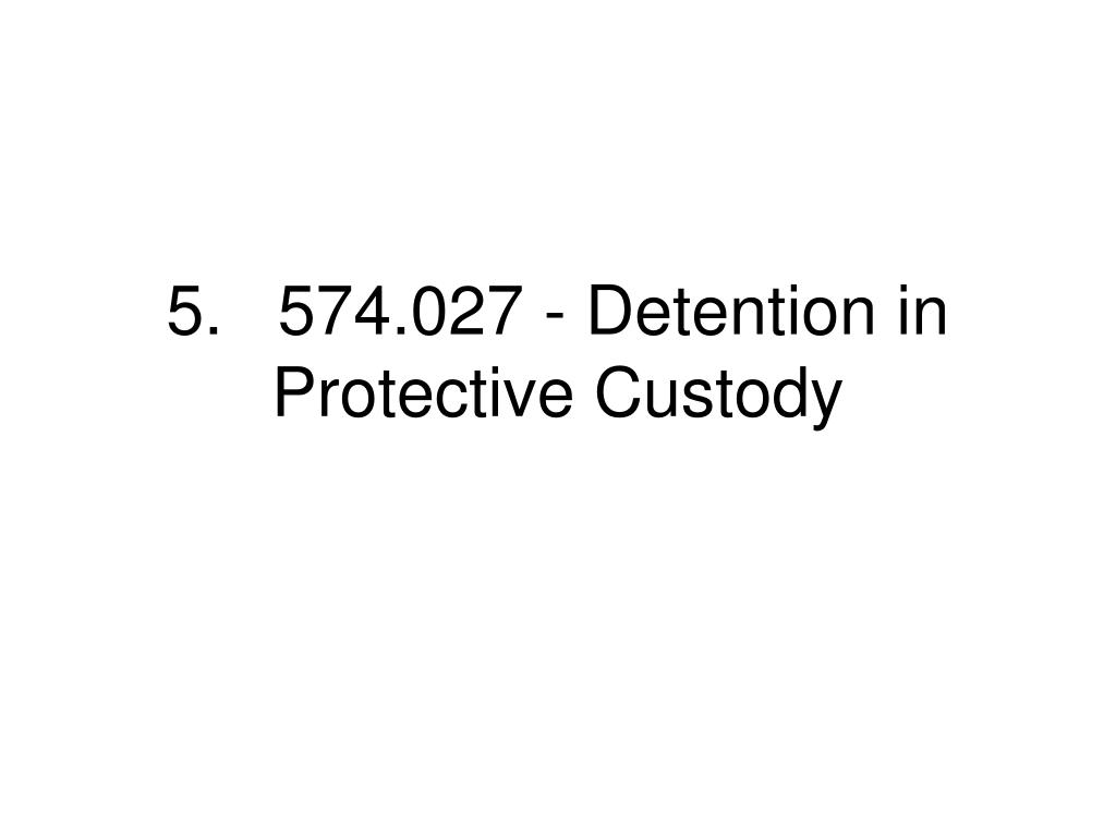 5.574.027 - Detention in Protective Custody