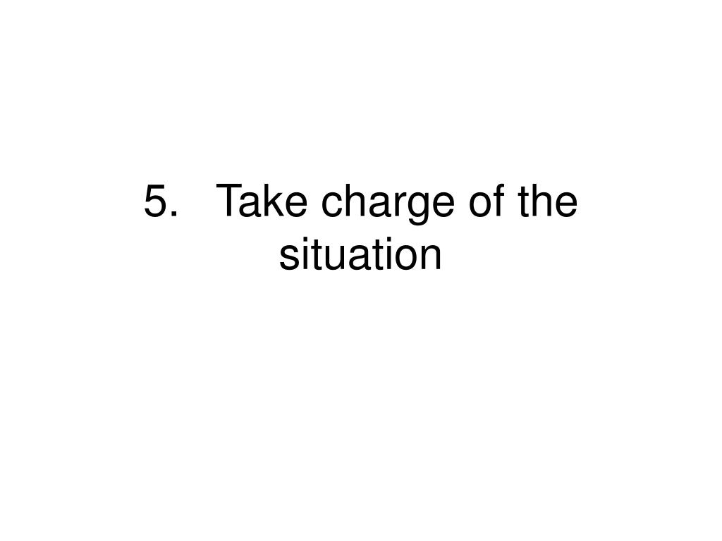 5.Take charge of the situation