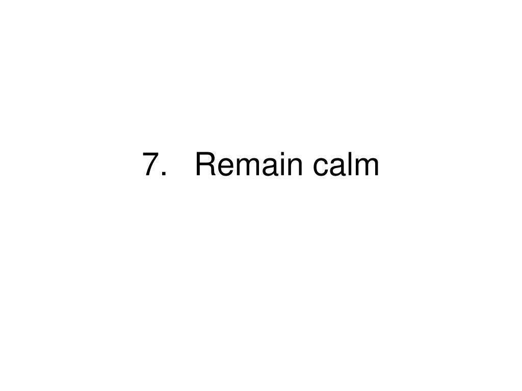 7.Remain calm
