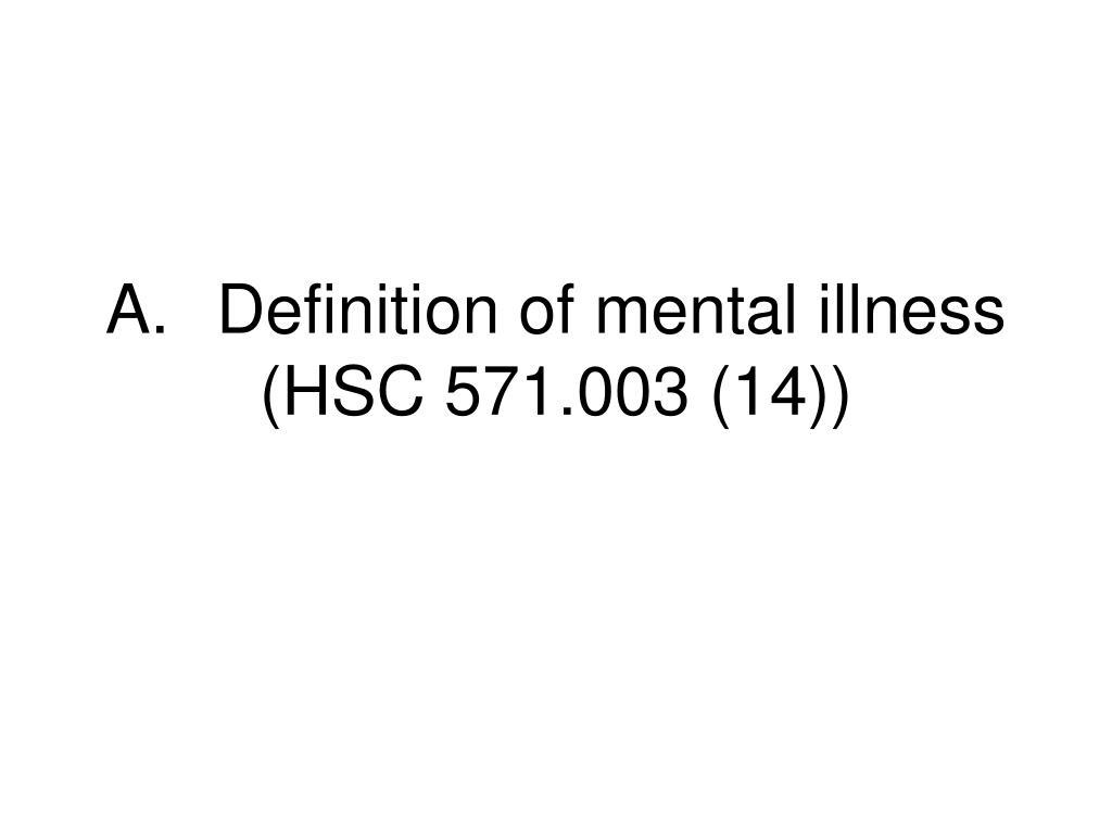 A.Definition of mental illness (HSC 571.003 (14))