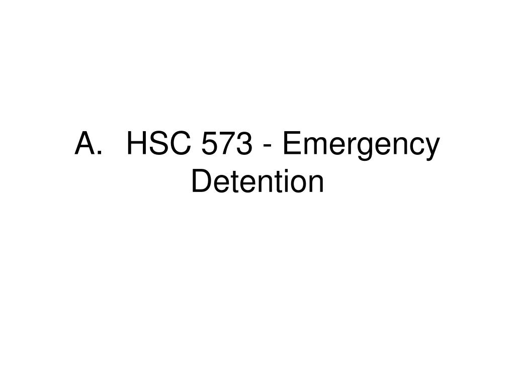 A.HSC 573 - Emergency Detention