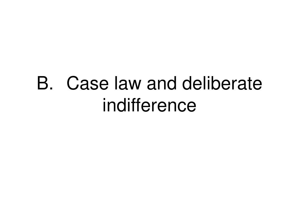 B.Case law and deliberate indifference