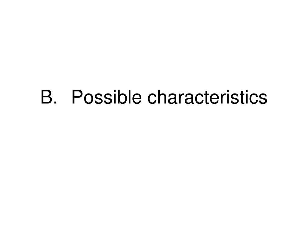 B.Possible characteristics