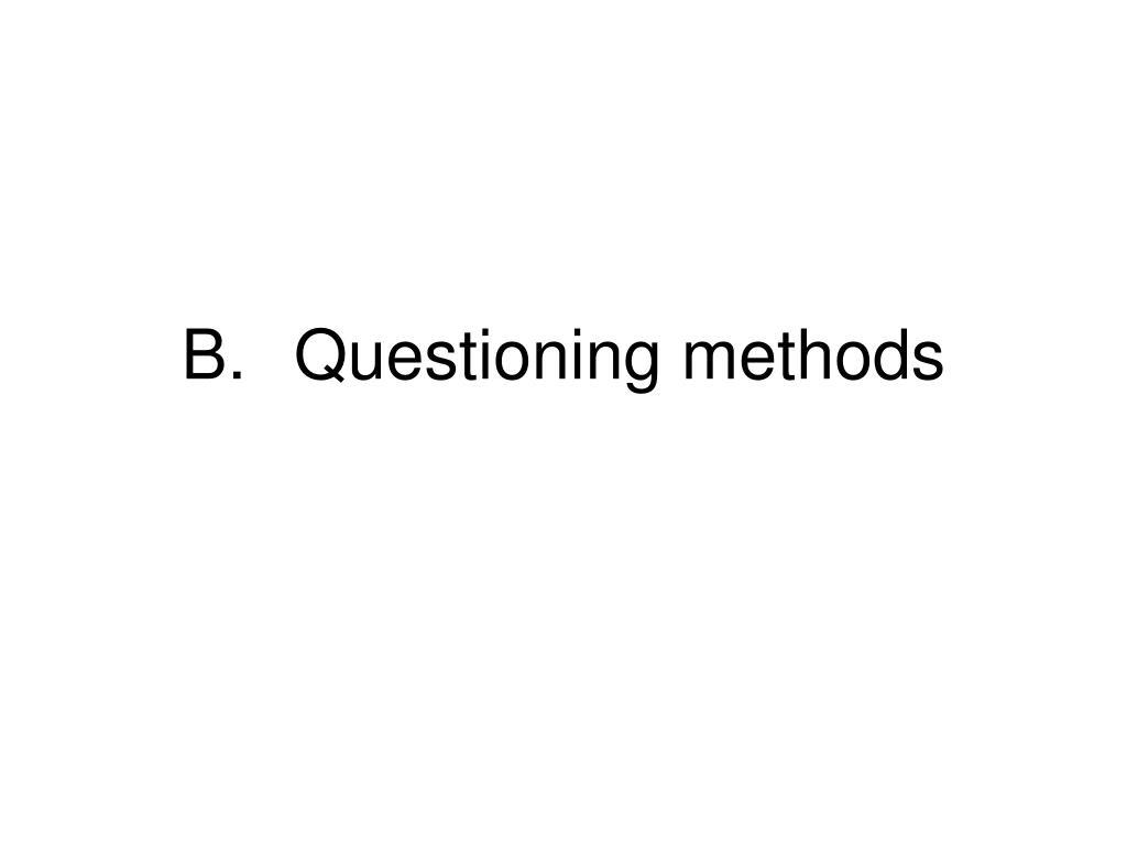 B.Questioning methods