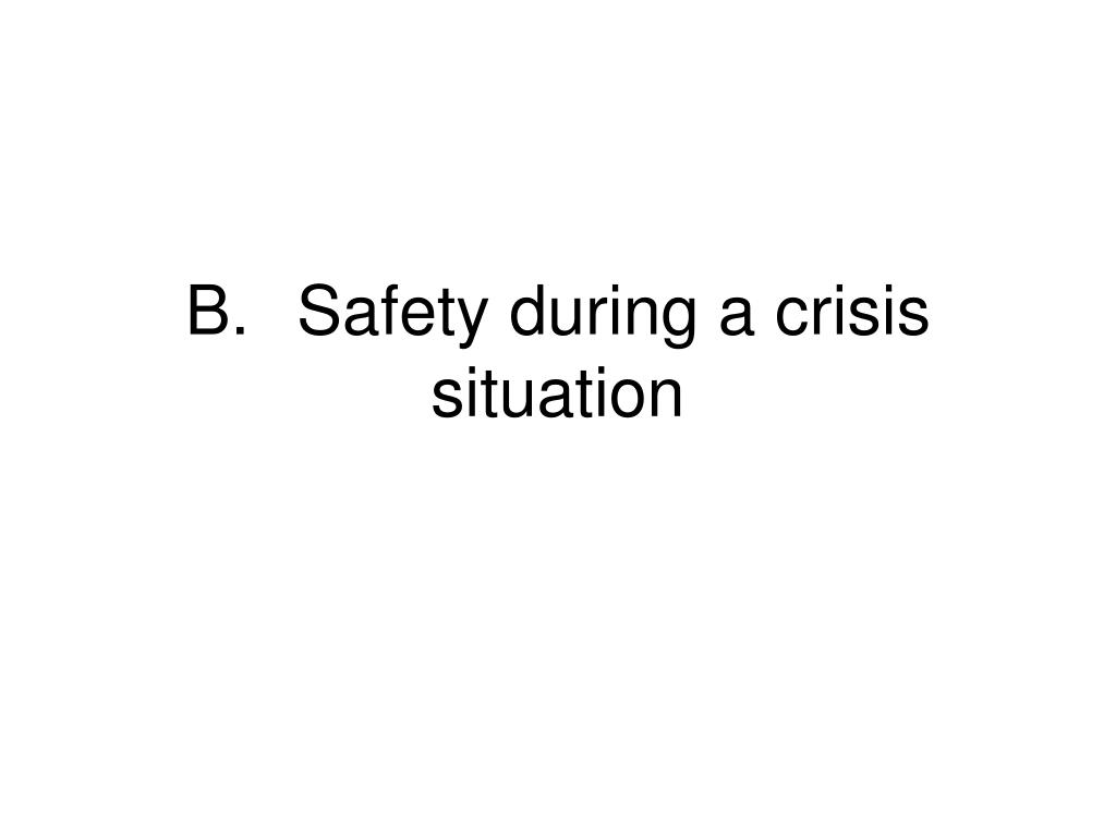 B.Safety during a crisis situation