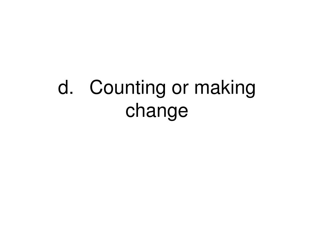 d.Counting or making change