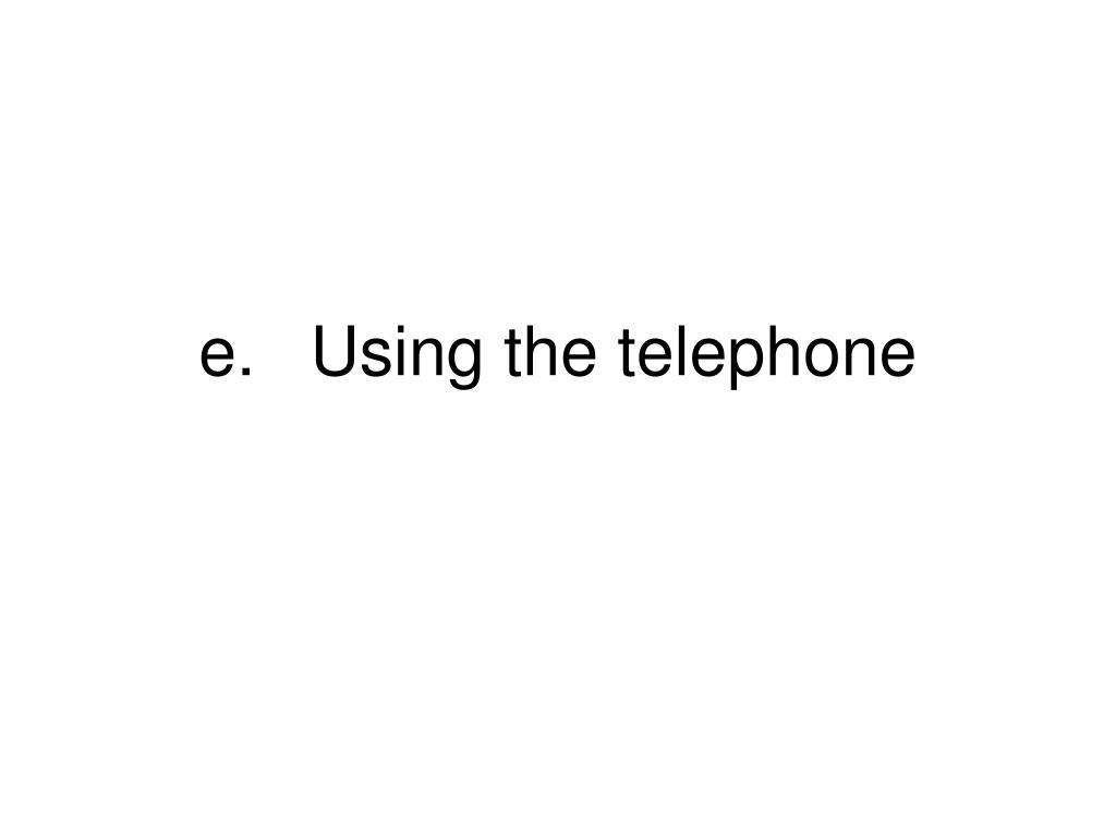 e.Using the telephone