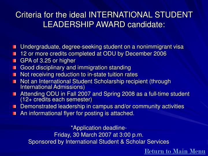 Criteria for the ideal INTERNATIONAL STUDENT LEADERSHIP AWARD candidate: