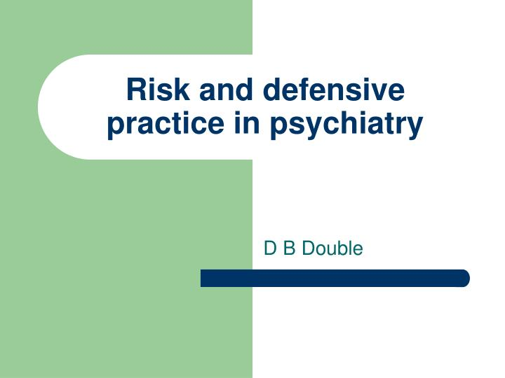 Risk and defensive practice in psychiatry l.jpg