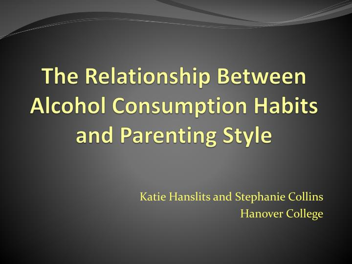 The relationship between alcohol consumption habits and parenting style l.jpg