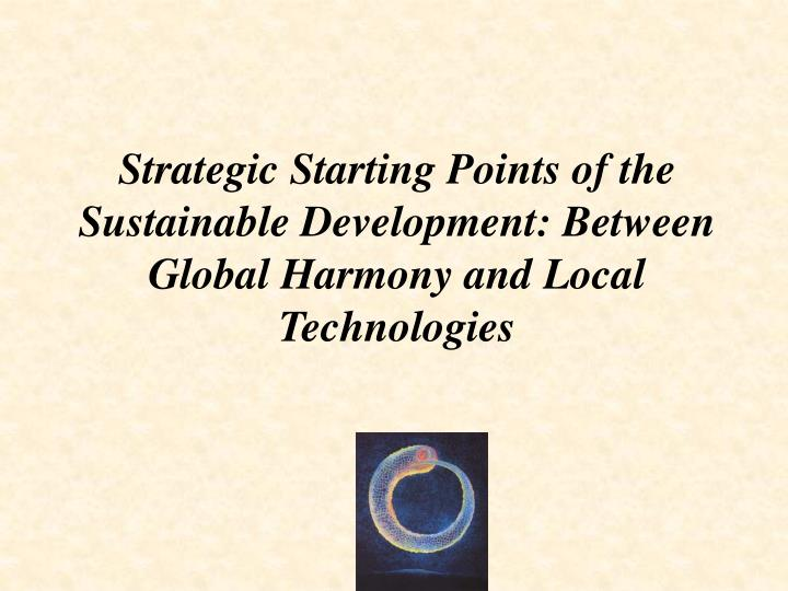 Strategic Starting Points of the Sustainable Development: Between Global Harmony and Local Technolog...