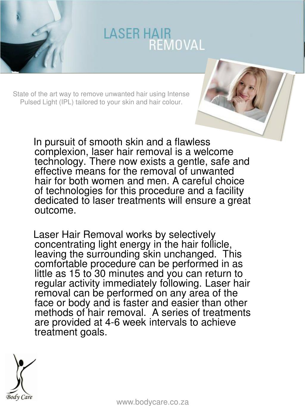 State of the art way to remove unwanted hair using Intense Pulsed Light (IPL) tailored to your skin and hair colour.