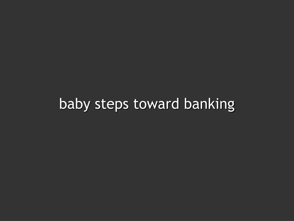 baby steps toward banking