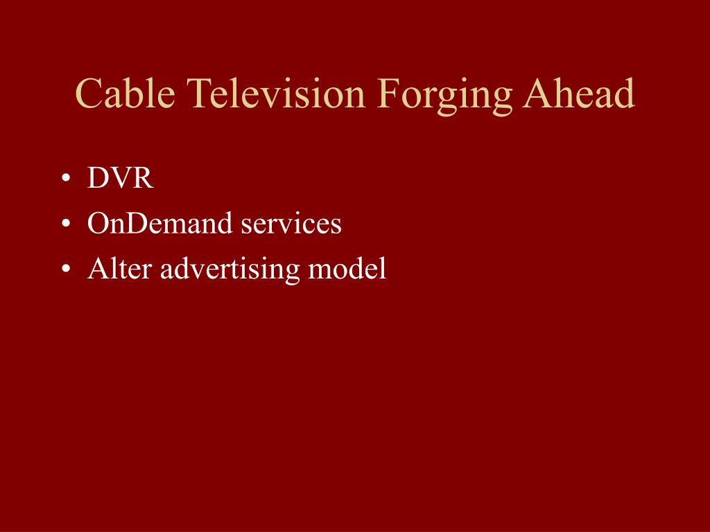 Cable Television Forging Ahead