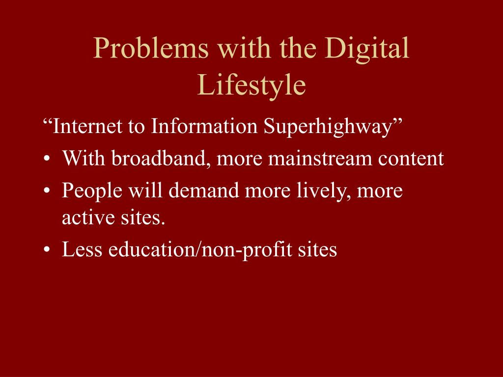 Problems with the Digital Lifestyle