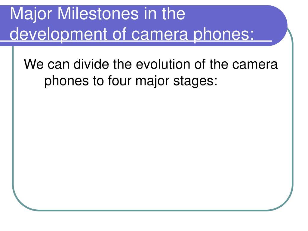 Major Milestones in the development of camera phones: