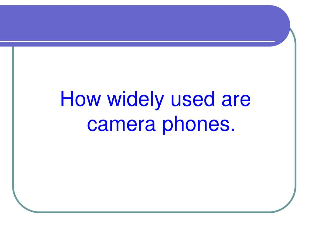 How widely used are  camera phones.