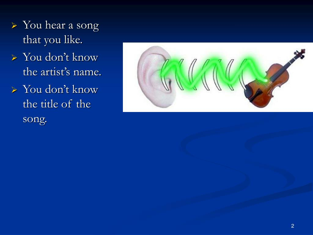 You hear a song that you like.