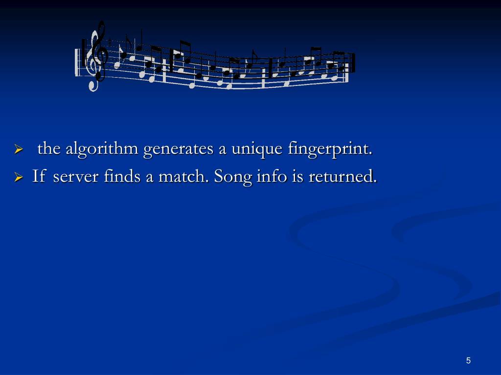 the algorithm generates a unique fingerprint.