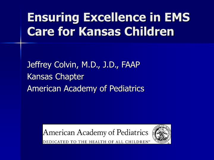 Ensuring excellence in ems care for kansas children l.jpg