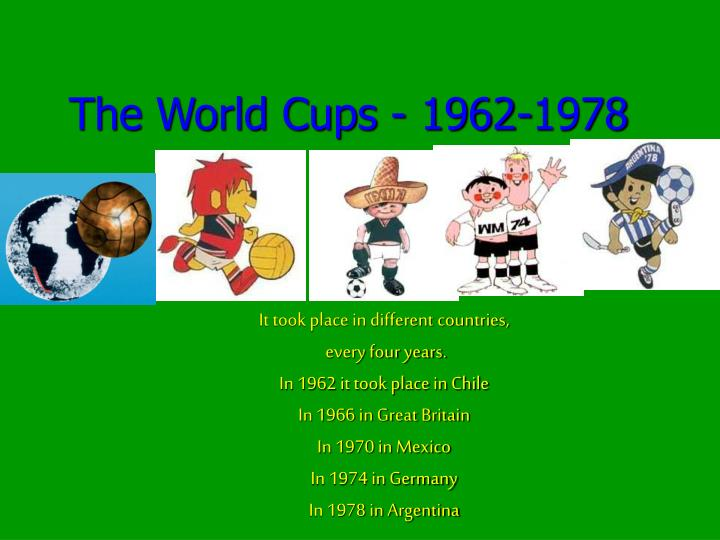 The world cups 1962 1978