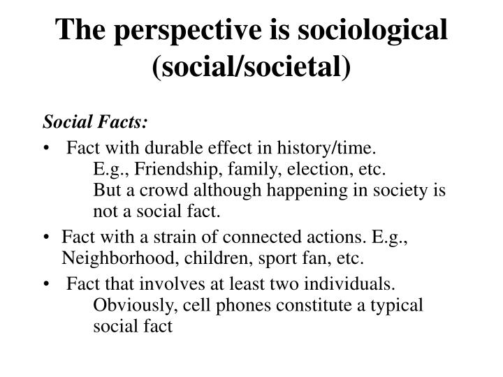 The perspective is sociological social societal