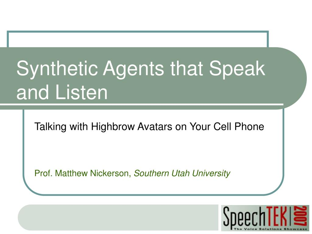 Synthetic Agents that Speak                            and Listen