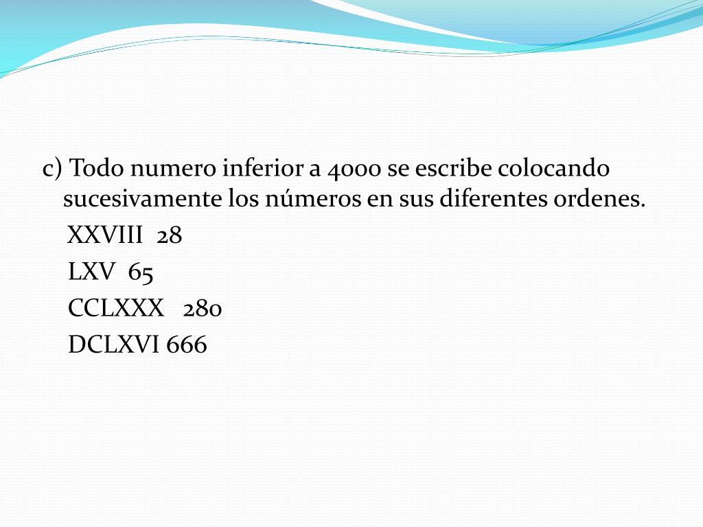 c) Todo numero inferior a 4000 se escribe colocando sucesivamente los números en sus diferentes ordenes.
