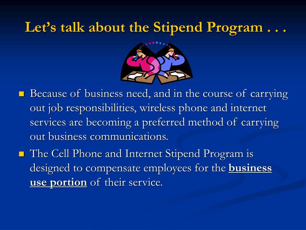 Let's talk about the Stipend Program . . .