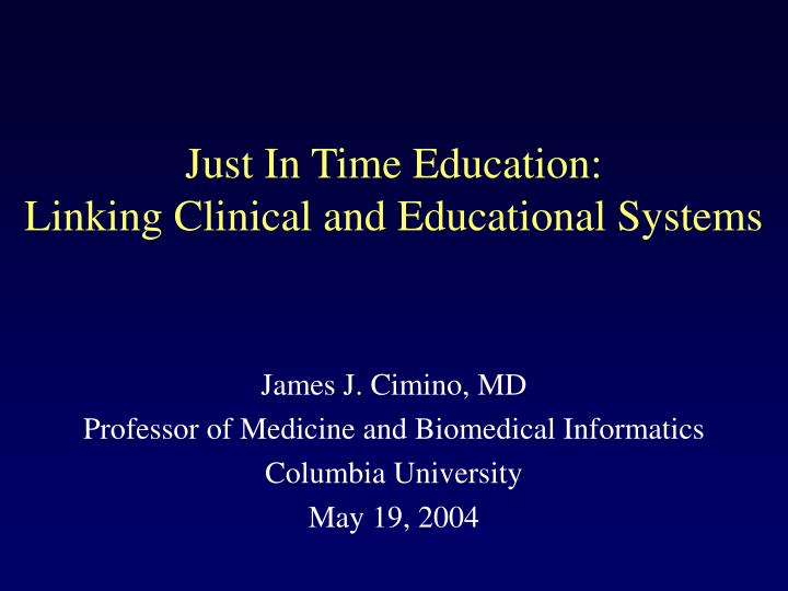 Just in time education linking clinical and educational systems l.jpg