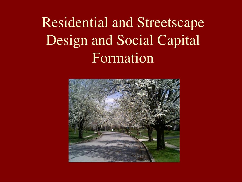 Residential and Streetscape Design and Social Capital Formation