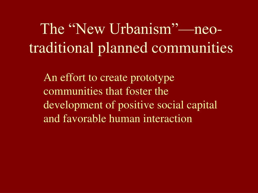 "The ""New Urbanism""—neo-traditional planned communities"