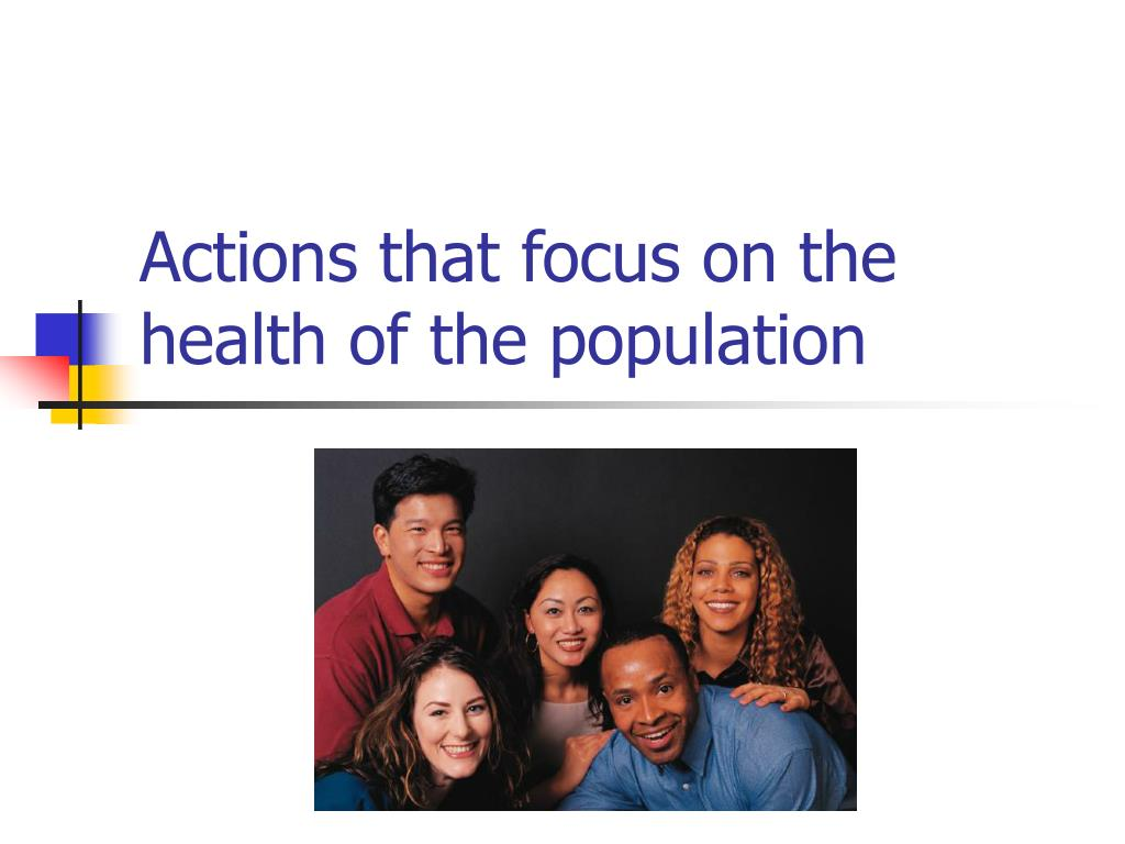 Actions that focus on the health of the population