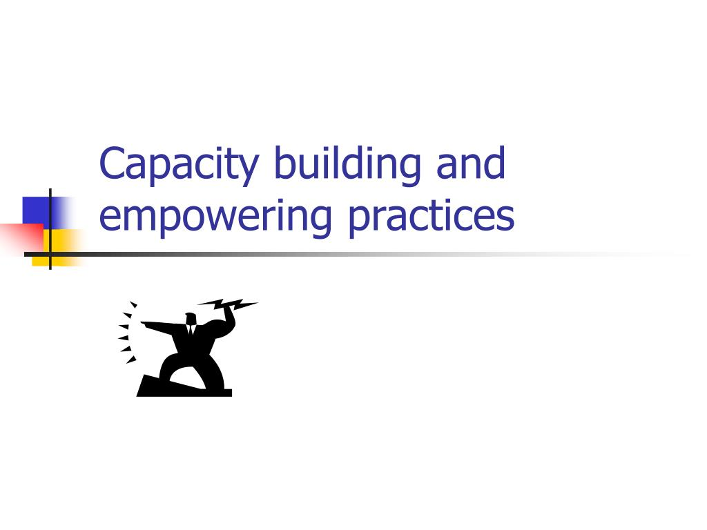 Capacity building and empowering practices