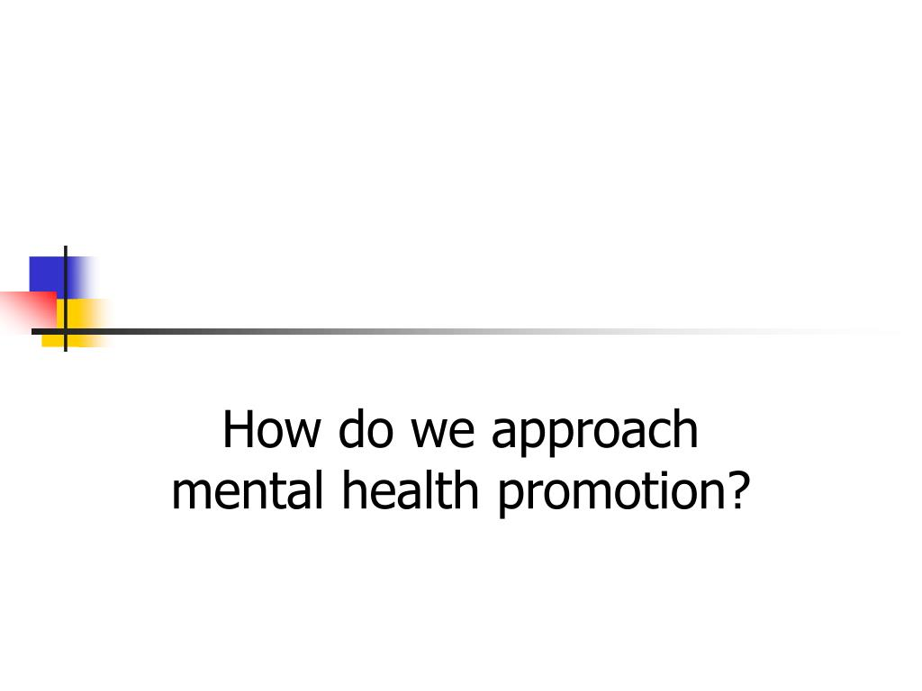 How do we approach mental health promotion?