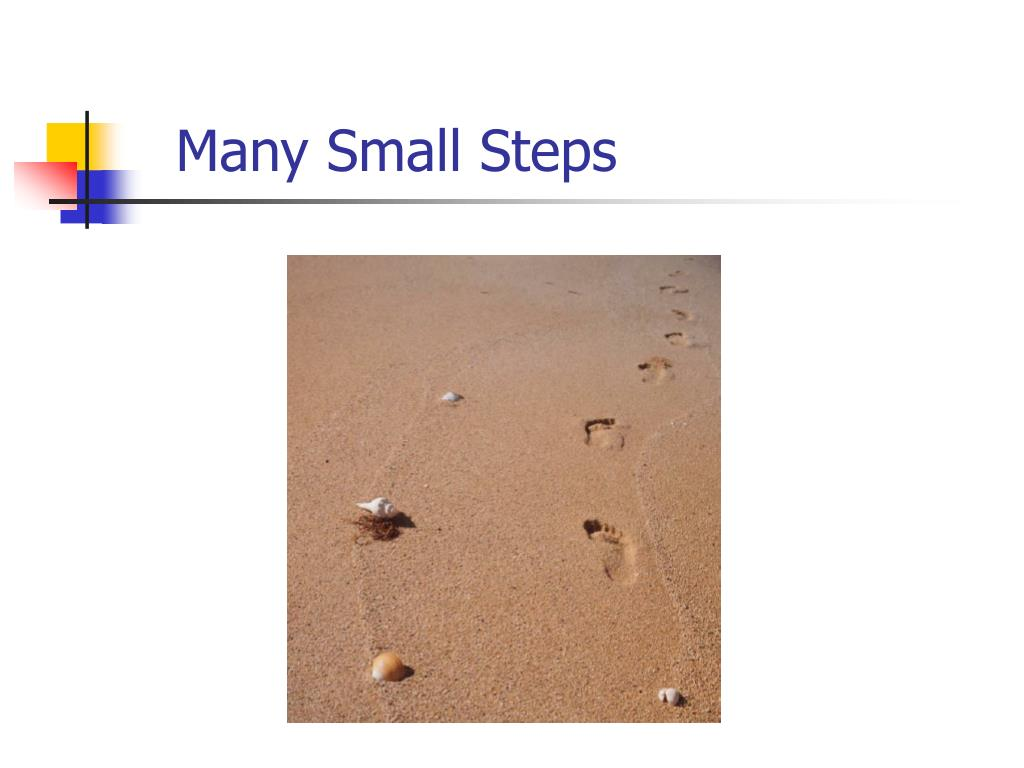 Many Small Steps
