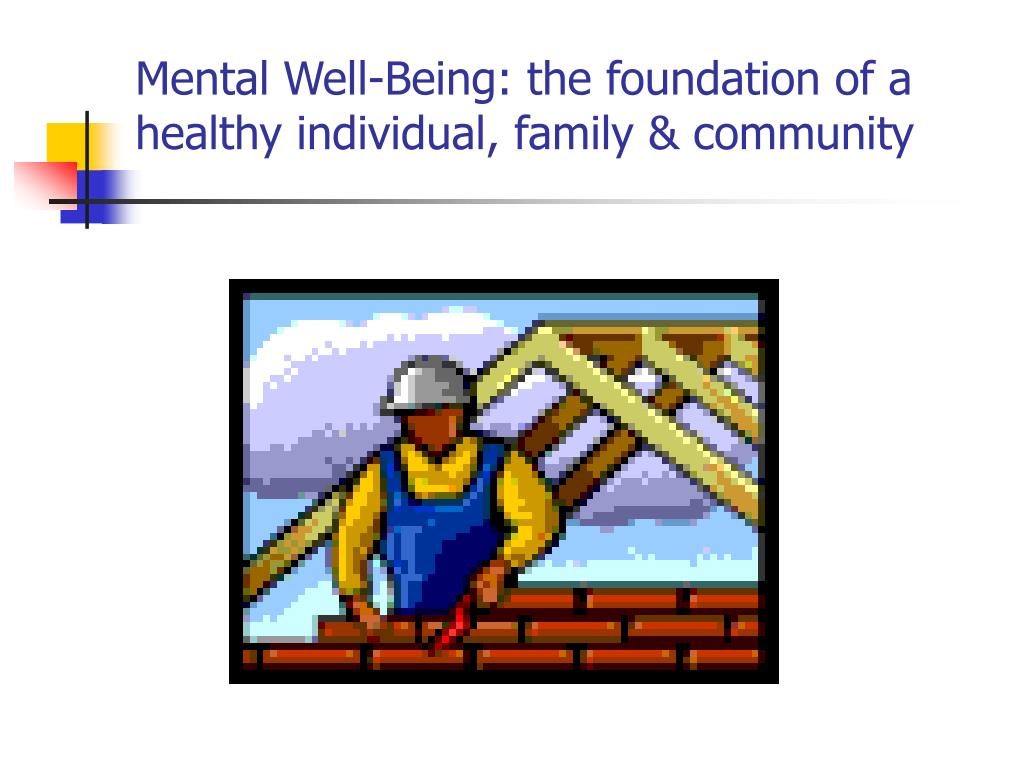 Mental Well-Being: the foundation of a healthy individual, family & community
