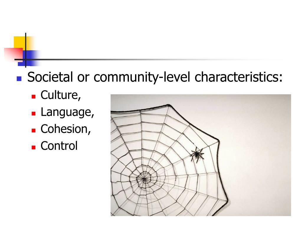 Societal or community-level characteristics: