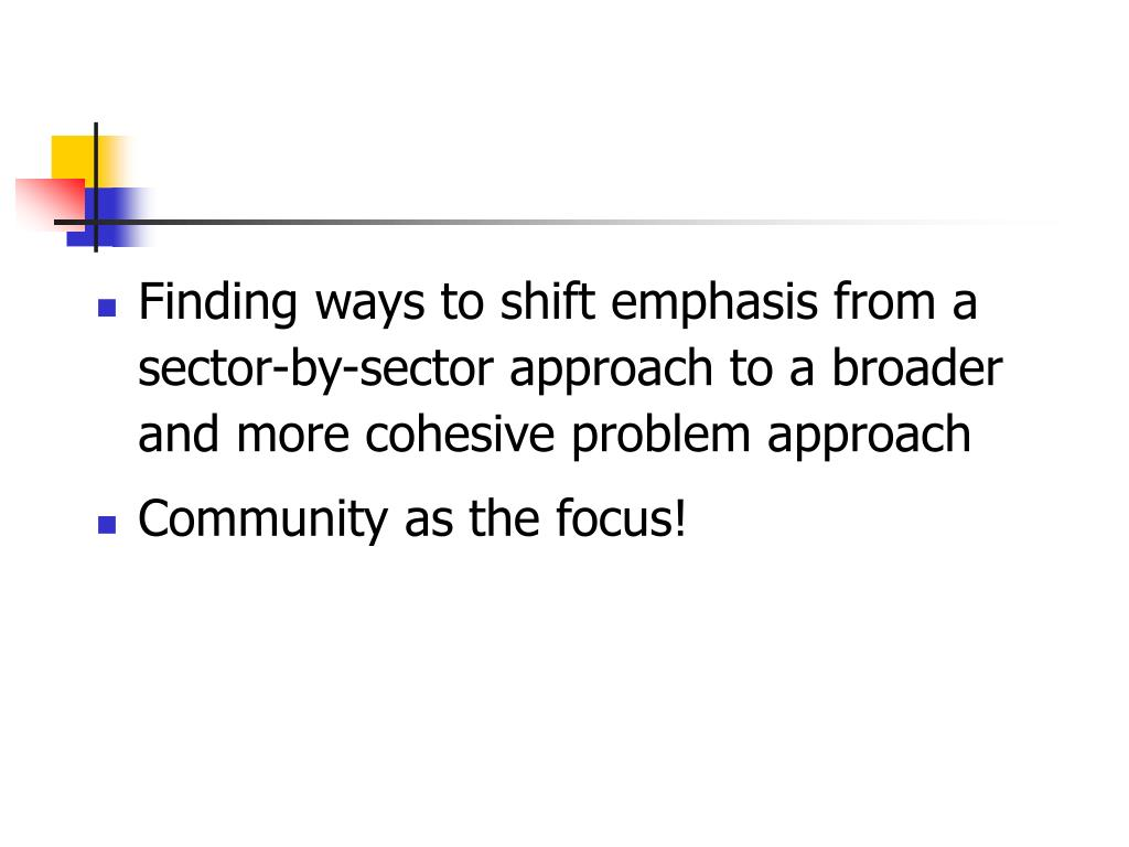 Finding ways to shift emphasis from a sector-by-sector approach to a broader and more cohesive problem approach