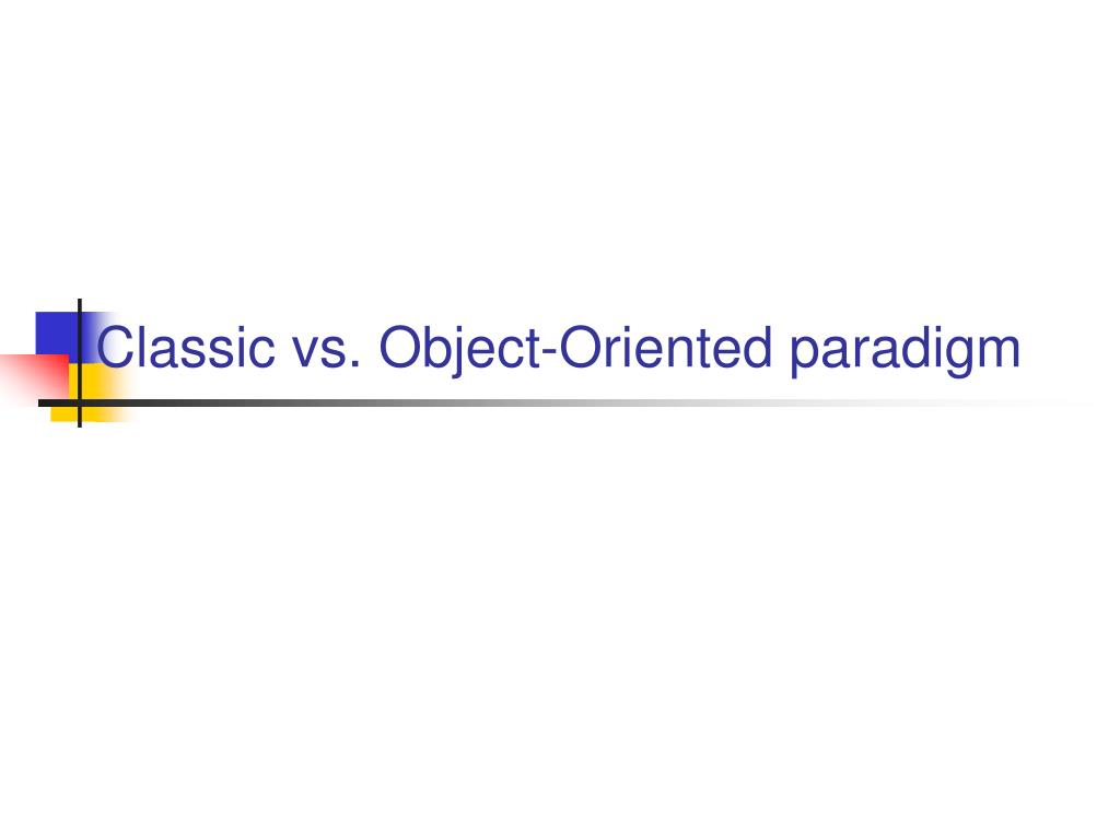 Classic vs. Object-Oriented paradigm